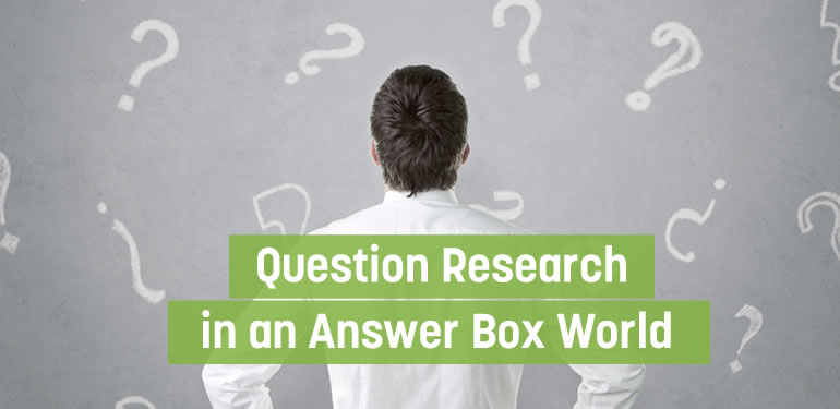 How to Perform Question Research in an Answer Box World