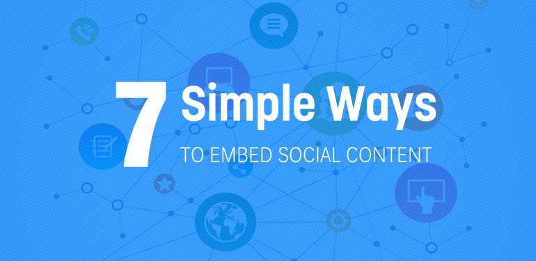 7 Simple Ways to Embed Social Content